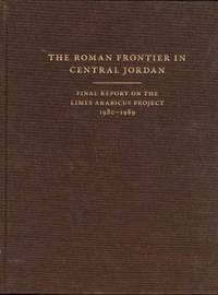 The Roman Frontier in Central Jordan: Final Report on the Limes Arabicus Project 1980-1989. Volume One and Volume Two