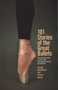 101 Stories of the Great Ballets: the Scene-by-scene Stories of the Most Popular Ballets, Old and...