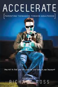 Accelerate: Parenting Teenagers Toward Adulthood (Bible Study Book)