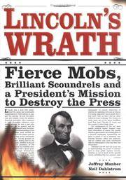 image of Lincoln's Wrath: Fierce Mobs, Brilliant Scoundrels and a President's Mission to Destroy the Press