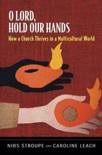 O Lord, Hold Our Hands : How a Church Thrives In Multicultural World