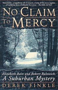No Claim To Mercy: Elizabeth Bain and Robert Baltovich - A Suburban Mystery by Derek Finkle