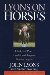 Lyons on Horses: John Lyons' Proven Conditioned-Response Training Program