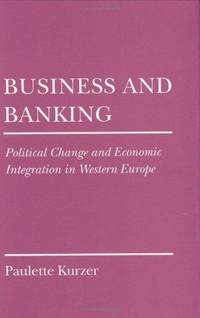 Business and Banking: Political Change and Economic Integration in Western Europe (Cornell Studies in Political Economy)