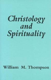 Christology & Spirituality by  William M Thompson - Hardcover - HARDBOUND - 1991 - from Moody Books, Inc (SKU: ML10/13/14)