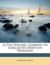 image of Le Fils Naturel: Comédie En Cinq Actes Dont Un Prologue (French Edition)