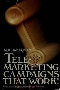 Telemarketing Campaigns That Work by Roman, Murray