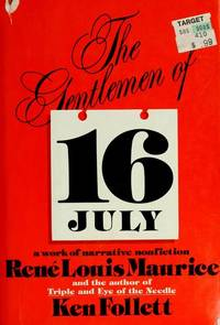 The Gentlemen Of 16 July A Work Of Narrative Nonfiction by  Rene Louis and Ken Follett Maurice - First Edition - 1978 - from Willis Monie Books - ABAA (SKU: 3477)