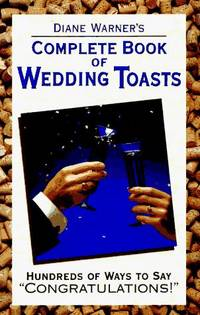 "Diane Warner's Complete Book of Wedding Toasts: Hundred's of Ways to Say  ""Congratulations!"""