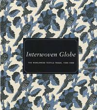 image of Interwoven Globe: The Worldwide Textile Trade, 1500–1800