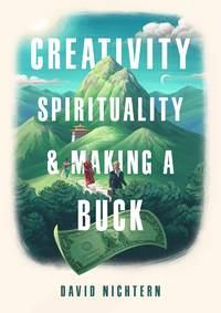 CREATIVITY, SPIRITUALITY AND MAKING A BUCK