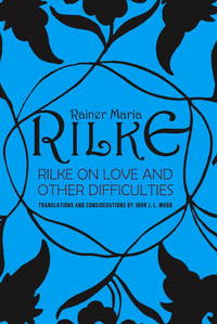 image of Rilke on Love and Other Difficulties: Translations and Considerations