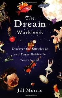 The Dream Workbook: Discover the Knowledge and Power Hidden in Your Dreams by Jill Morris - Paperback - 2002-06-07 - from Schwabe Books (SKU: mon0002302552)