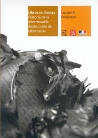 Libros en llamas. Historia de la interminable destrucción de bibliotecas (Libros sobre...