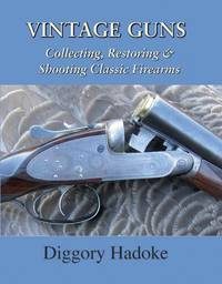 Vintage Guns Collecting, Restoring and Shooting Classic Firearms
