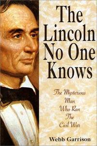 The Lincoln No One Knows: The Mysterious Man Who Ran the Civil War