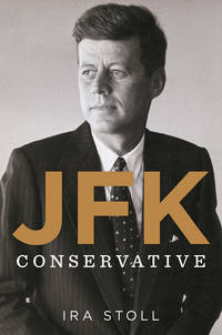 JFK, Conservative by  Ira Stoll - Hardcover - 2013-10-15 - from Stories & Sequels (SKU: 181110-10)