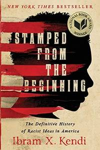 Stamped from the Beginning: The Definitive History of Racist Ideas in America (National Book...