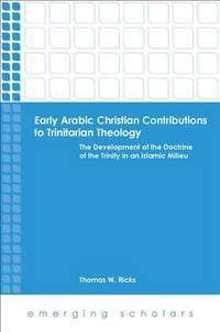 Early Arabic Christian Contributions to Trinitarian Theology (Emerging Scholars)