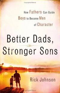 image of Better Dads, Stronger Sons: How Fathers Can Guide Boys to Become Men of Character