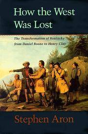 How the West Was Lost: The Transformation of Kentucky from Daniel Boone to Henry Clay by Aron, Stephen - 1999