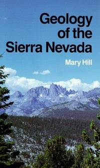 Geology of the Sierra Nevada by  Mary Hill - Paperback - First Paperback Edition - 1975 - from P. C. Schmidt, Bookseller and Biblio.com