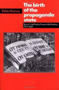 The Birth of the Propaganda State: Soviet methods of mass mobilization, 1917-1929