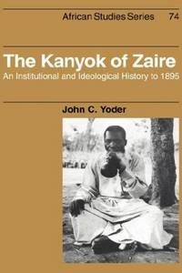 The Kanyok of Zaire : An Institutional and Ideological History to 1895 (African Studies, No. 74)