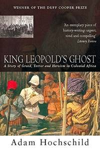 King Leopold's Ghost: A Story of Greed, Terror and Heroism by  Adam Hochschild - Paperback - Reprint - 2006 - from Strawberry Hill Books (SKU: 028000)