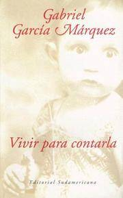 Vivir para contarla / Living to Tell the Tale (Spanish Edition) by Marquez, Gabriel Garcia - 2014