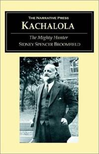 Kachalola, Or, the Mighty Hunter : the Early Life and Adventures of Sidney Spencer Broomfield.
