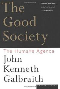 The Good Society: The Humane Agenda by  John  Kenneth Galbraith - Paperback - from Wonder Book and Biblio.com