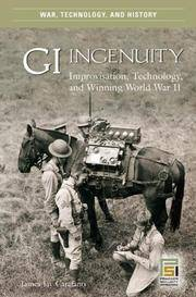GI Ingenuity: Improvisation, Technology, and Winning World War II (War, Technology, and History)