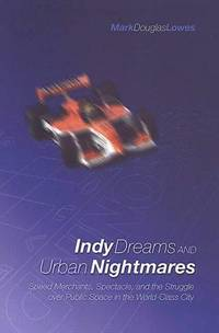 Indy Dreams and Urban Nightmares..Speed Merchants,Spectacle,and the Struggle Over Public Space in the World-Class City