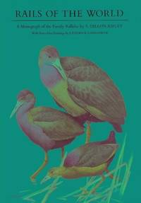 Rails of the World  A Monograph of the Family Rallidae