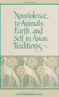 Nonviolence to Animals, Earth, and Self in Asian Traditions (SUNY Series in Religious Studies) (Suny Series, Religious Studies)