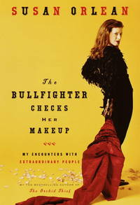 The Bullfighter Checks Her Makeup  My Encounters with Extraordinary People