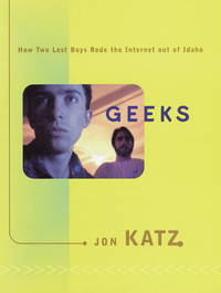 Geeks: How Two Lost Boys Rode the Internet out of Idaho by  Jon Katz - First Edition, 2nd Printing - 2000 - from after-words bookstore and Biblio.com