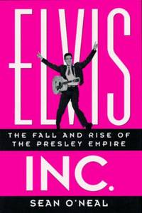 Elvis Inc.: The Fall and Rise of the Presley Empire