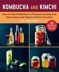KOMBUCHA AND KIMCHI: How Probiotics & Prebiotics Can Improve Brain Function (H)