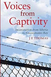 Voices from Captivity: Incarceration from Siberia to Guantánamo Bay