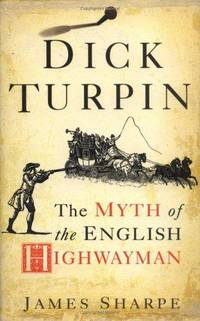 Dick Turpin: The Myth of the English Highwayman