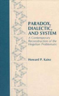 Paradox, dialectic, and system : a contemporary reconstruction of the Hegelian Problematic