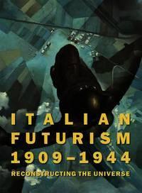 Italian Futurism, 1909-1944: Reconstructing the Universe (Guggenheim Museum, New York: Exhibition...