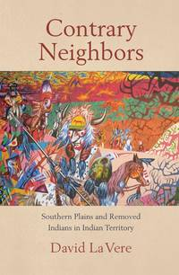 Contrary Neighbors Southern Plains and Removed Indians in Indian Territory