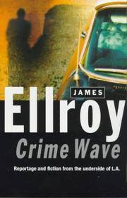 Crime Wave  Reportage and Fiction from the Underside of L.A.