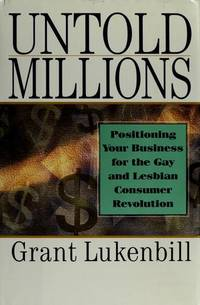 Untold Millions: Positioning Your Business for the gay and Lesbian Consumer Revolution