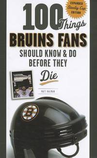 100 Things Bruins Fans Should Know & Do Before They Die (100 Things.Fans Should Know)