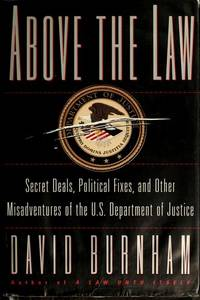 ABOVE THE LAW: Secret Deals, Political Fixes, and Other Misadventures of the U.S. Department of...