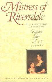 Mistress of Riversdale: The Plantation Letters of Rosalie Stier Calvert, 1795-1821